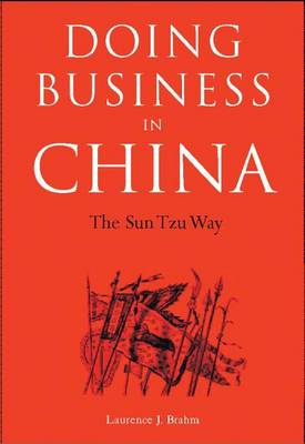 Doing Business in China: Sun Tzu's 'The Art of War' as a Means of Understanding How the Chinese D... (Paperback)