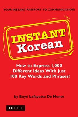 Instant Korean: How to Express 1,000 Different Ideas with Just 100 Key Words and Phrases! (Korean Phrasebook) - Instant Phrasebook Series (Paperback)