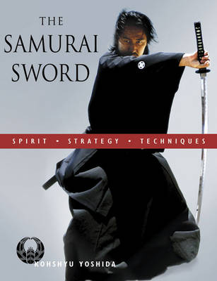 The Samurai Sword: Spirit * Strategy * Techniques