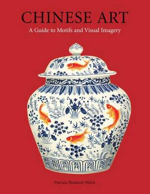 Chinese Art: A Guide to Motifs and Visual Imagery (Hardback)