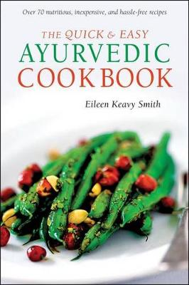 The Quick & Easy Ayurvedic Cookbook: [Indian Cookbook, Over 60 Recipes] (Paperback)