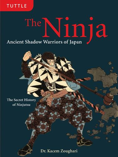 The Ninja: Ancient Shadow Warriors of Japan (The Secret History of Ninjutsu) (Hardback)