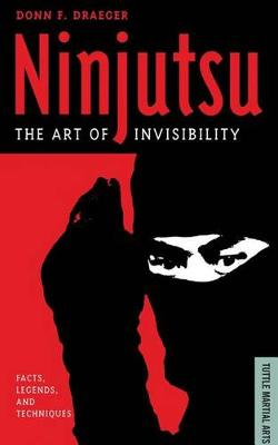 Ninjutsu: The Art of Invisibility (Facts, Legends, and Techniques) (Paperback)