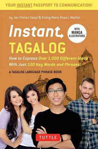 Instant Tagalog: How to Express Over 1,000 Different Ideas with Just 100 Key Words and Phrases!  (Tagalog Phrasebook & Dictionary) - Instant Phrasebook Series (Paperback)