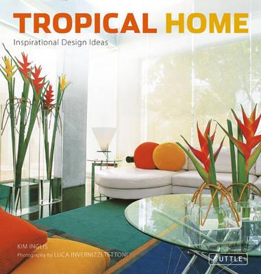 Tropical Home: Inspirational Design Ideas (Hardback)