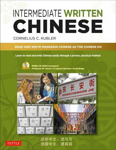 Intermediate Written Chinese: Read and Write Mandarin Chinese As the Chinese Do
