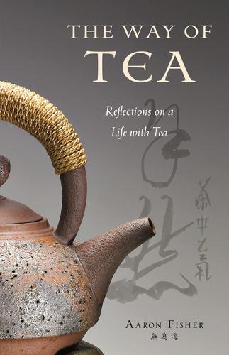 The Way of Tea: Reflections on a Life with Tea (Hardback)