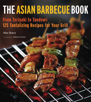 Asian Barbecue Book: Add the Tantalizing Flavors of Asia to Your Grill (Hardback)