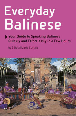 Everyday Balinese: Your Guide to Speaking Balinese Quickly and Effortlessly in a Few Hours (Paperback)
