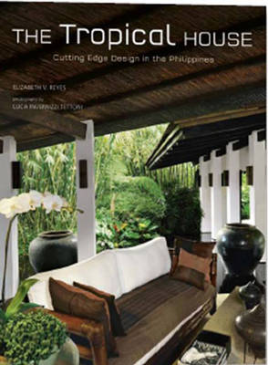 The Tropical House: Cutting Edge Design in the Philippines (Hardback)