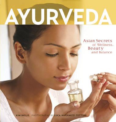 Ayurveda: Asian Secrets of Wellness, Beauty and Balance (Paperback)