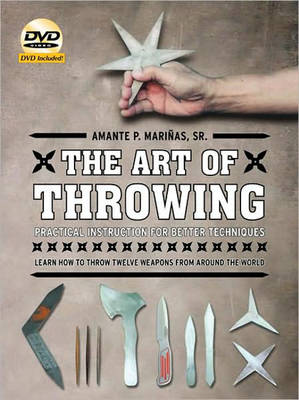 The Art of Throwing: The Definitive Guide to Thrown Weapons Techniques (Paperback)