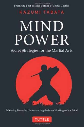 Mind Power: Secret Strategies for the Martial Arts (Achieving Power by Understanding the Inner Workings of the Mind) (Hardback)