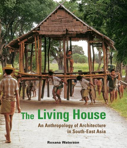 The Living House: An Anthropology of Architecture in South-East Asia (Hardback)