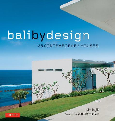 Bali By Design: 25 Contemporary Houses (Hardback)