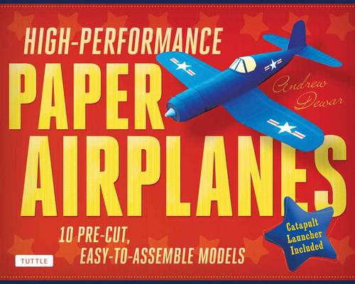 High Performance Paper Airplanes: 10 Pre-Cut, Easy-To-Assemble Models