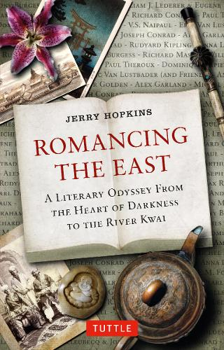 Romancing the East: A Literary Odyssey from the Heart of Darkness to the River Kwai (Paperback)