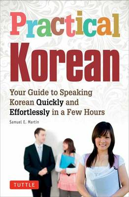 Practical Korean: Your Guide to Speaking Korean Quickly and Effortlessly in a Few Hours (Paperback)