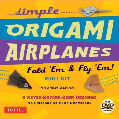 Simple Origami Airplanes Mini Kit: Fold `Em & Fly `Em!