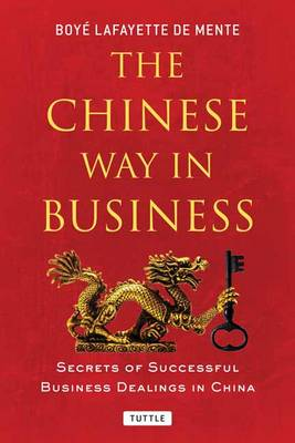 The Chinese Way in Business: Secrets of Successful Business Dealings in China (Paperback)