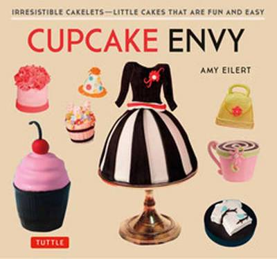 Cupcake Envy: Irresistible Cakelets - Little Cakes that are Fun and Easy (Paperback)