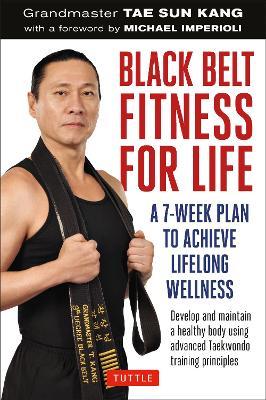 Black Belt Fitness for Life: A 7-Week Plan to Achieve Lifelong Wellness (Paperback)
