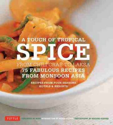 A Touch of Tropical Spice: From Chili Crab to Laksa: 75 Fabulous Recipes from Monsoon Asia (Paperback)