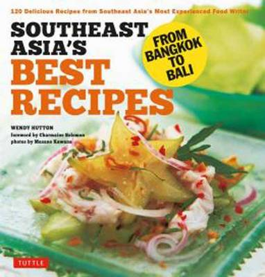 Southeast Asia's Best Recipes: 120 Delicious Recipes from Southeast Asia's Most Experienced Food Writer (Paperback)