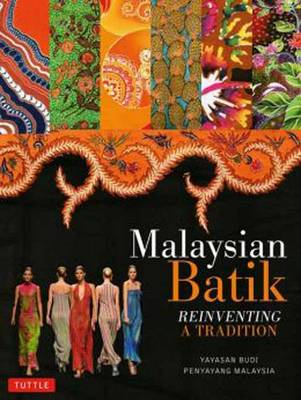 Malaysian Batik: Reinventing a Tradition (Paperback)