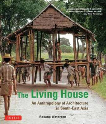 The Living House: An Anthropology of Architecture in South-East Asia (Paperback)
