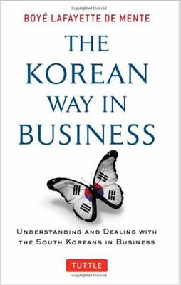 The Korean Way in Business: Understanding and Dealing with the South Koreans in Business (Paperback)