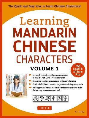 Learning Mandarin Chinese Characters Volume 1: The Quick and Easy Way to Learn Chinese Characters! (HSK Level 1 & AP Exam Prep) (Paperback)