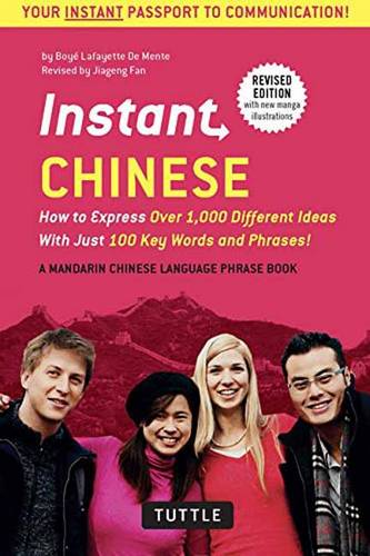 Instant Chinese: How to Express Over 1,000 Different Ideas with Just 100 Key Words and Phrases! (A Mandarin Chinese Phrasebook & Dictionary) - Instant Phrasebook Series (Paperback)