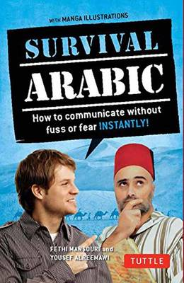 Survival Arabic Phrasebook & Dictionary: How to Communicate Without Fuss or Fear Instantly! (Completely Revised and Expanded with New Manga Illustrations) - Survival Series (Paperback)