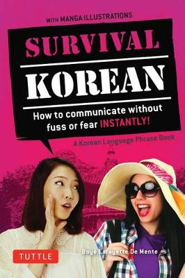 Survival Korean Phrasebook & Dictionary: How to Communicate without Fuss or Fear Instantly! (Korean Phrasebook & Dictionary) - Survival Series (Paperback)