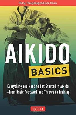 Aikido Basics: Everything You Need to Get Started in Aikido - From Basic Footwork and Throws to Training - Tuttle Martial Arts Basics (Paperback)