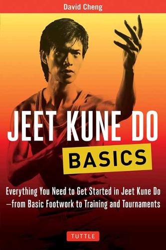 Jeet Kune Do Basics: Everything You Need to Get Started in Jeet Kune Do - from Basic Footwork to Training and Tournament - Tuttle Martial Arts Basics (Paperback)