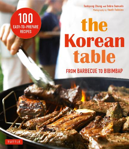 Korean Table: From Barbecue to Bibimbap 100 Easy-To-Prepare Recipes (Paperback)
