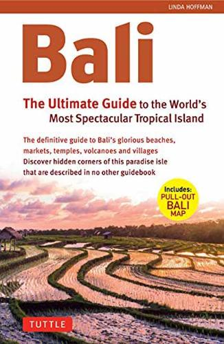 Bali: The Ultimate Guide: to the World's Most Spectacular Tropical Island - Periplus Adventure Guides (Paperback)