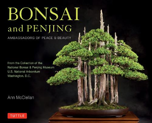 Bonsai and Penjing: Ambassadors of Peace & Beauty (Hardback)