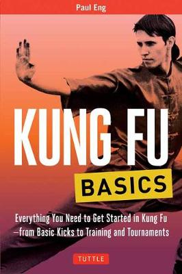 Kung Fu Basics: Everything You Need to Get Started in Kung Fu - from Basic Kicks to Training and Tournaments - Tuttle Martial Arts Basics (Paperback)