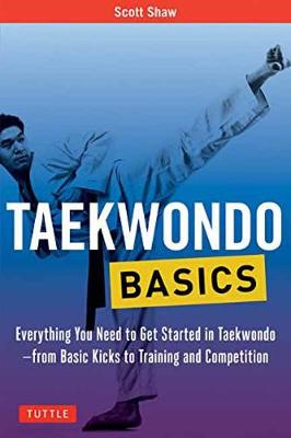 Taekwondo Basics: Everything You Need to Get Started in Taekwondo - from Basic Kicks to Training and Competition - Tuttle Martial Arts Basics (Paperback)