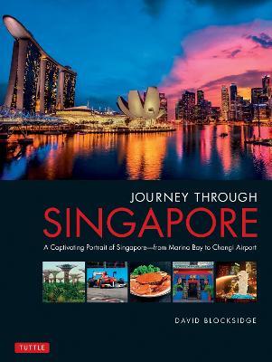 Journey Through Singapore: A Captivating Portrait of Singapore - from Marina Bay to Changi Airport - Journey Through (Hardback)