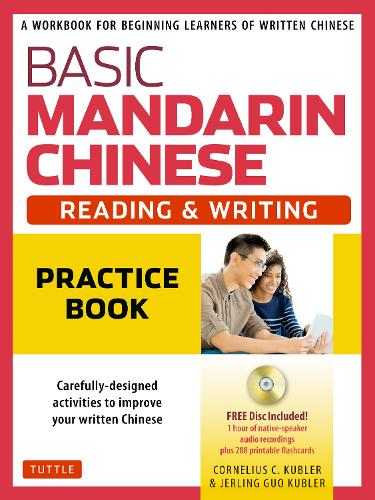 Basic Mandarin Chinese - Reading & Writing Practice Book: A Workbook for Beginning Learners of Written Chinese (MP3 Audio CD and Printable Flash Cards Included)