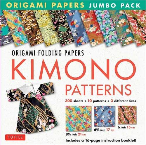 Origami Paper Jumbo Pack: Kimono Patterns: 16-Page Book, 300 Folding Sheets in 3 Sizes (6 Inch; 6 3/4 Inch and 8 1/4 Inch) (Hardback)