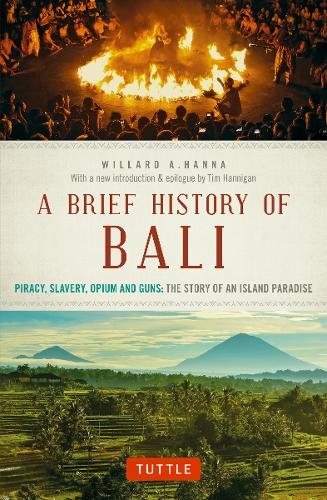 A Brief History Of Bali: Piracy, Slavery, Opium and Guns: The Story of an Island Paradise (Paperback)