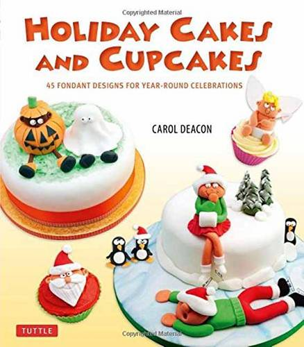 Holiday Cakes and Cupcakes: 45 Fondant Designs for Year-Round Celebrations (Hardback)