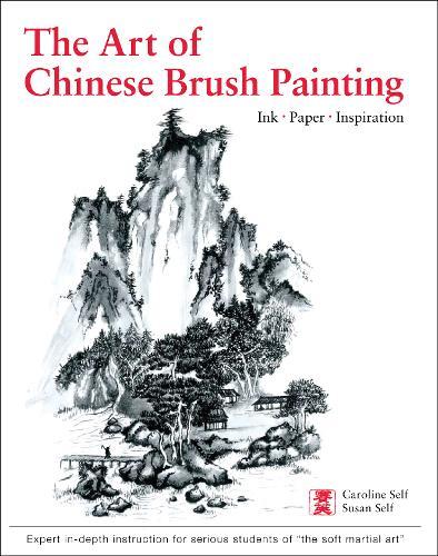 Art of Chinese Brush Painting: Ink * Paper * Inspiration (Hardback)