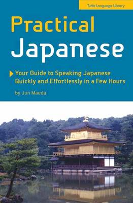 Practical Japanese: Your Guide to Speaking Japanese Quickly and Effortlessly in a Few Hours (Japanese Phrasebook) (Paperback)
