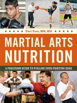 Martial Arts Nutrition: A Precision Guide to Fueling Your Fighting Edge (Paperback)